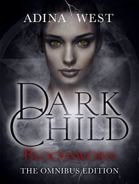 Dark Child (Bloodsworn): Omnibus Edition (Dark Child Omnibus Edition Book 3) - Adina West