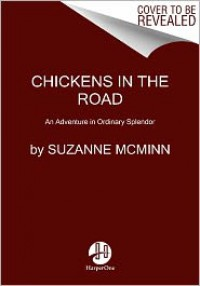 Chickens in the Road: An Adventure in Ordinary Splendor - Suzanne McMinn