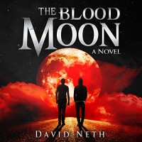 The Blood Moon: Under the Moon, Book 1 - David Neth, David Neth, Nathan Weiland