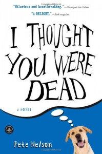 I Thought You Were Dead: A Love Story - Pete Nelson