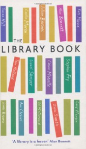 The Library Book - Stephen Fry, Julian Barnes, Seth Godin, Susan Hill, Lionel Shriver, Alan Bennett, Tom Holland, China Miéville, Julie Myerson, Ann Cleeves, Michael Brooks, Bali Rai, Bella Bathurst, James Brown, Rebecca Gray, Caitlin Moran, Anita Anand, Hardeep Singh Kohli, Nicky Wire, Lucy