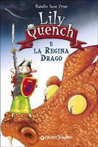 Lily Quench e la regina drago - Natalie J. Prior