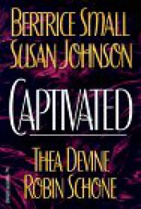 Captivated: Ecstasy/ Bound and Determined/ Dark Desires/ A Lady's Preference - Bertrice Small;Susan Johnson;Thea Devine;Robin Schone