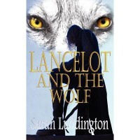 Lancelot And The Wolf (The Knights Of Camelot, #1) - Sarah Luddington