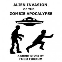 Alien Invasion of the Zombie Apocalypse - Ford Forkum