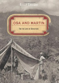 Osa and Martin: For the Love of Adventure - Kelly Enright