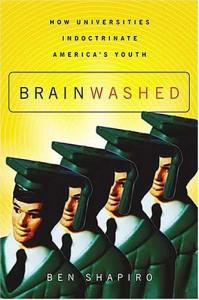 Brainwashed: How Universities Indoctrinate America's Youth - Ben Shapiro