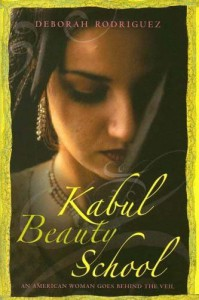 Kabul Beauty School: An American Woman Goes Behind the Veil - Deborah Rodriguez