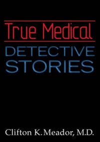 True Medical Detective Stories - Clifton Meador