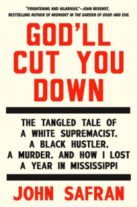 God�ll Cut You Down: The True Story of a Murder in Mississippi - John Safran