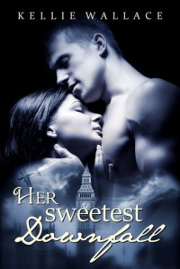 Her Sweetest Downfall - Kellie Wallace