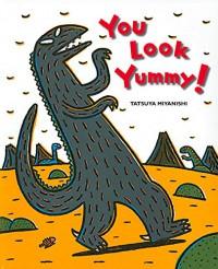 You Look Yummy! (Tyrannosaurus Series) - Tatsuya Miyanishi