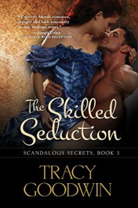 The Skilled Seduction: Scandalous Secrets, Book 3 (Volume 3) by Tracy Goodwin (2015-11-06) - Tracy Goodwin