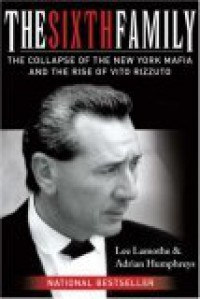 The Sixth Family: The Collapse of the New York Mafia and the Rise of Vito Rizzuto - Lee Lamothe