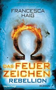 Das Feuerzeichen - Rebellion: Roman - Viola Siegemund, Francesca Haig