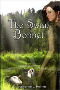 The Swan Bonnet - Katherine L. Holmes