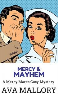 Mercy & Mayhem: A Mercy Mares Cozy Mystery - Ava Mallory