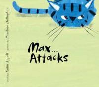 Max Attacks - Kathi Appelt, Penelope Dullaghan