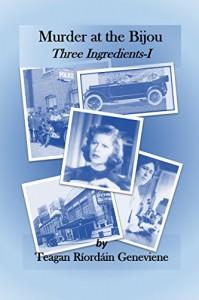 Murder at the Bijou: Three Ingredients I  - Teagan Riordain Geneviene