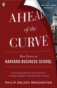Ahead of the Curve: Two Years at Harvard Business School - Philip Delves Broughton