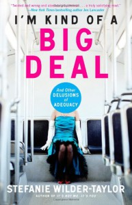 I'm Kind of a Big Deal: And Other Delusions of Adequacy - Stefanie Wilder-Taylor