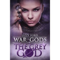 The Grey God (War of Gods, #4) - Lizzy Ford