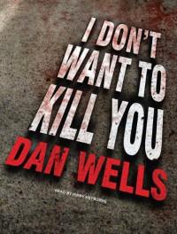 I Don't Want to Kill You (John Cleaver #3) - Dan Wells, Kirby Heyborne