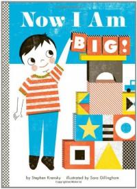 Now I Am Big! - Stephen Krensky, Sara Gillingham