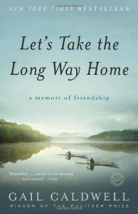 Let's Take the Long Way Home: A Memoir of Friendship - Gail Caldwell