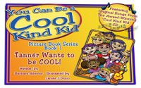 """Cool Kind Kid, You Can be a """"Cool Kind Kid"""" Picture Book Series-Book 1, Tanner Wants to be COOL! - Barbara Gilmour"""