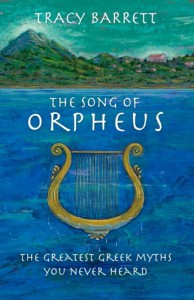 The Song of Orpheus: The Greatest Greek Myths You Never Heard - Tracy Barrett