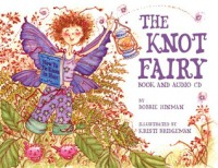 The Knot Fairy [With CD] - Bobbie Hinman