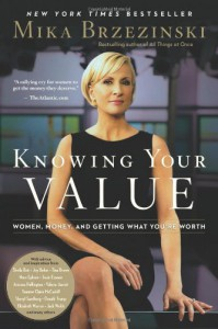 Knowing Your Value: Women, Money, and Getting What You're Worth - Mika Brzezinski