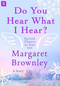 Do You Hear What I Hear? (Second Chance at Star Inn) - Margaret Brownley