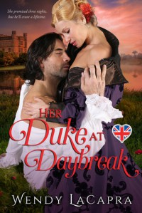 Her Duke at Daybreak (Mythic Dukes Trilogy) (Volume 1) - Wendy LaCapra