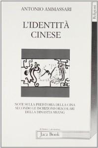 L'identità cinese. Note sulla preistoria della Cina secondo le iscrizioni oracolari della dinastia Shang - Antonio Ammassari