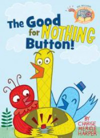 Elephant & Piggie Like Reading! The Good for Nothing Button! - Mo Willems, Charise Mericle Harper, Mo Willems, Charise Mericle Harper