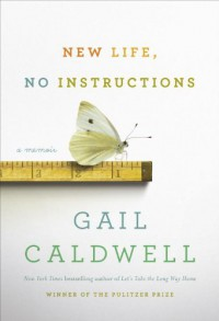New Life, No Instructions: A Memoir - Gail Caldwell