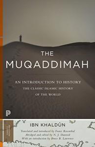 The Muqaddimah: An Introduction to History (Princeton Classics) - Abd al-Rahman ibn Muhammad Ibn Khaldun, Franz Rosenthal, Bruce B. Lawrence, N.J. Dawood