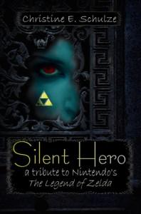 Silent Hero: A Tribute to the Legend of Zelda - Christine E. Schulze