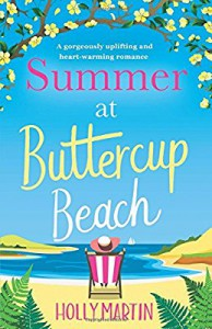 Summer at Buttercup Beach: A gorgeously uplifting and heartwarming romance - Holly Martin