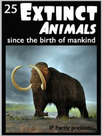 25 Extinct Animals... since the birth of mankind! Animal Facts, Photos and Video Links. (25 Amazing Animals Series) - IP Factly, IC Wildlife