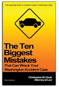 The Ten Biggest Mistakes that Can Wreck Your Washington Accident Case - Christopher M. Davis