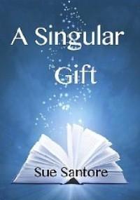 A Singular Gift - Sue Santore