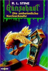 Die unheimliche Kuckucksuhr. (Gänsehaut 11) - R.L. Stine