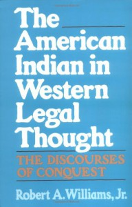 The American Indian in Western Legal Thought: The Discourses of Conquest - Robert A. Williams