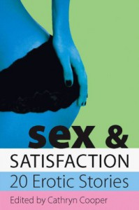 Sex and Satisfaction (Xcite Selections) (Xcite Selections) - Cathryn Cooper