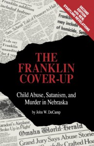 The Franklin Cover-Up: Child Abuse, Satanism, and Murder in Nebraska - John W. Decamp