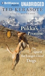 Pukka's Promise: The Quest for Longer-Lived Dogs - Ted Kerasote