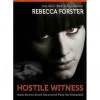 Hostile Witness (Witness Series, #1) - Rebecca Forster